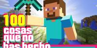 Curioso: 100 cosas que no has hecho en Minecraft